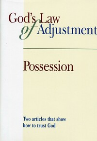God's law of adjustment; Possession: Two articles that show how to trust God