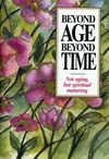 Beyond age beyond time: not aging, but spiritual maturing