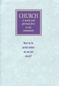 Church: a moral and spiritual force in the community: must we be perfect before we can join church?