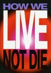 How we live not die