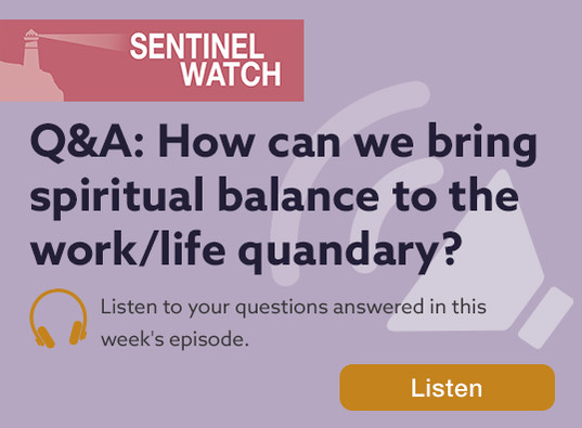 Sentinel Watch: Q&A: How can we bring spiritual balance to the work/life quandary?