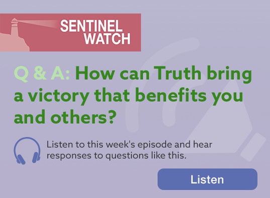 Sentinel Watch: Q&A: How can Truth bring a victory that benefits you and others?