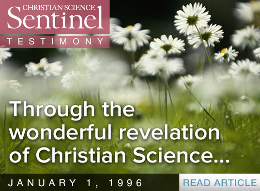 Through the wonderful revelation of Christian Science, we are...
